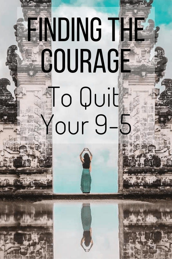 Pin this to Pinterest! Finding the courage to quit your 9-5.